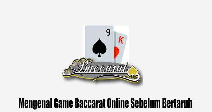 Mengenal Game Baccarat Online Sebelum Bertaruh