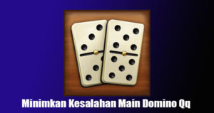 Minimkan Kesalahan Main Domino Qq