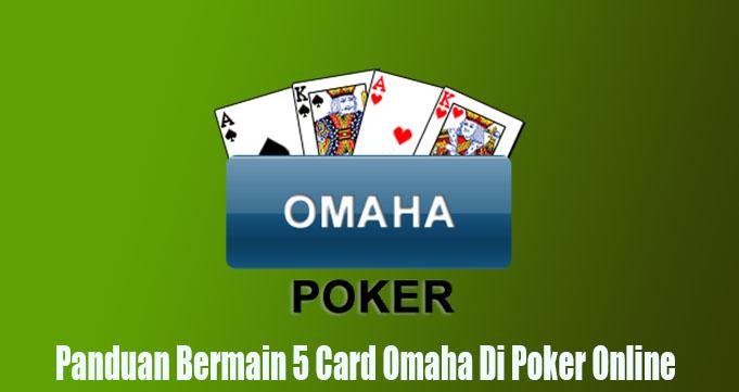 Panduan Bermain 5 Card Omaha Di Poker Online