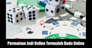 Permainan Judi Online Termudah Dadu Online
