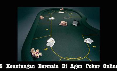 6 Keuntungan Bermain Di Agen Poker Online