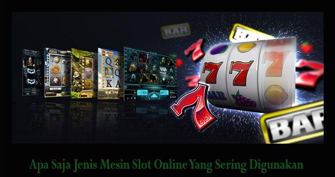 Apa Saja Jenis Mesin Slot Online Yang Sering Digunakan