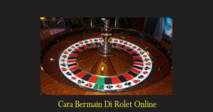 Cara Bermain Di Rolet Online