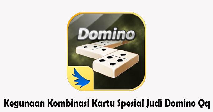Kegunaan Kombinasi Kartu Spesial Judi Domino Qq