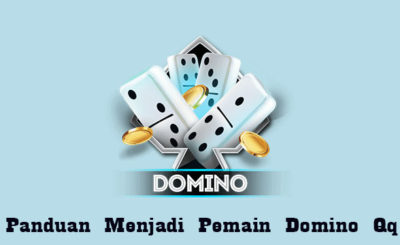 Panduan Menjadi Pemain Domino Qq