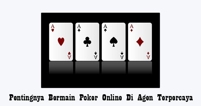 Pentingnya Bermain Poker Online Di Agen Terpercaya