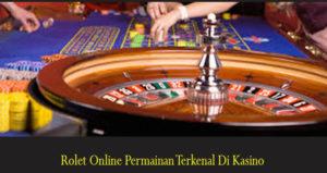 Rolet Online Permainan Terkenal Di Kasino