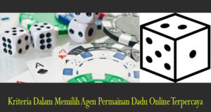 Kriteria Dalam Memilih Agen Permainan Dadu Online Terpercaya