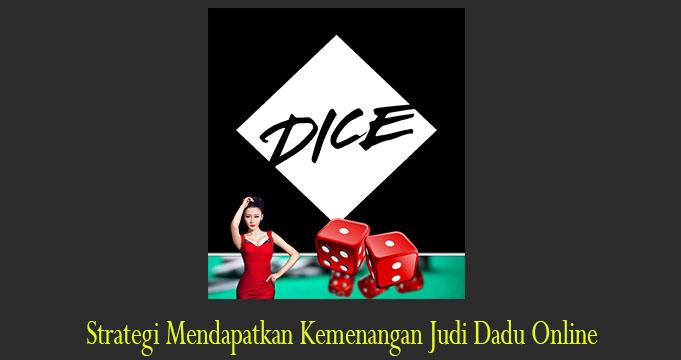 Strategi Mendapatkan Kemenangan Judi Dadu Online